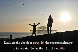 Evaluate the people in your life; then promote, demote, 