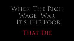 WHEN THE RICH WAGE WAR IT'S THE POOR