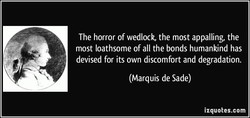 The horror of wedlock, the most appalling, the 
