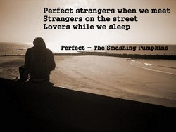 Perfect strangers when we meet 