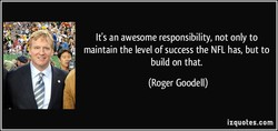 It's an awesome responsibility, not only to 