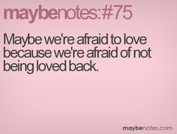 Maybe we're afraid to love 