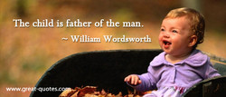 The child is father of the man. 