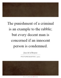 The punishment of a criminal is an example to the rabble- but every decent man is concerned if an innocent person is condemned. Jean de la Bruyere PICTURE QUOTES. PICTUREQIJVTES
