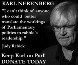 KARL NERENBERG ' 'l can't think Of anyone who could better translate the workings S_ Of Parliamentary politics to rabble's readership. Judy Rebick Keep Karl on Parl! DONATE TODAY