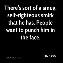 There's sort of a smug, 
