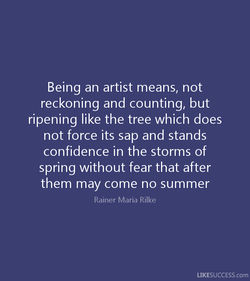 Being an artist means, not 