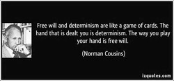 Free will and determinism are like a game of cards. The 