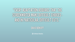 SCREENWRITER MAKE DIFFICULT CHOICES'. 
