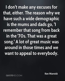 I don't make any excuses for 