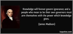 Knowledge will forever govern ignorance; and a 