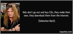 Kids don't go out and buy CDs, they make their 
