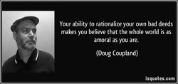 Your ability to rationalize your own bad deeds 