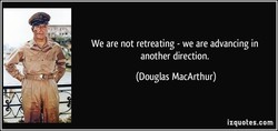We are not retreating - we are advancing in 