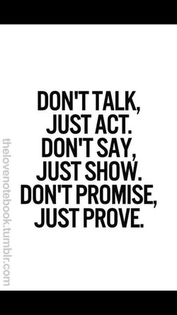 DONITTALK, JUST SAY, JUST SHOW. DON'T PROMISE, JUST PROVE.