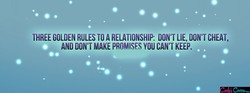THREE GOLDEN RULES TO RELATIONSHIP: DON'T LIE, DON'T CHEAT, 