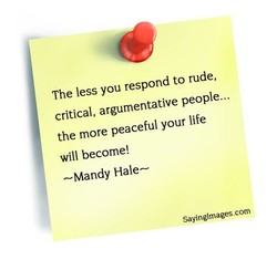 The less you respond to rude, 