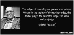 The judges of normality are present everywhere. 