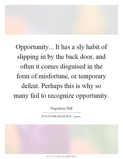 Opportunity... It has a sly habit of 