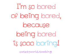 I'm so bored 