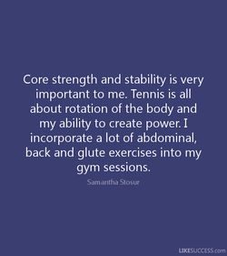 Core strength and stability is very 