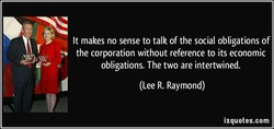It makes no sense to talk of the social obligations of 