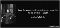 Slæp does make us all equal it seems to me, like 