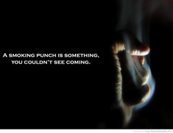A SMOKING PUNCH IS SOMETHING, 