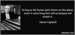 So long as the human spirit thrives on this planet, 