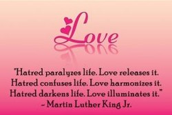 •Hatred paralyzes life. Love releases it. 