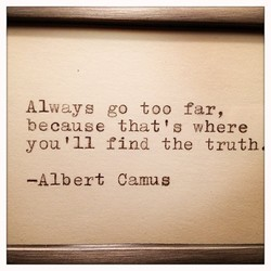 Always go too far, 