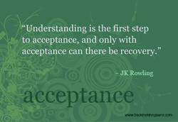 Understanding is the first step to acceptance, and only with acceptance can there be recovery.