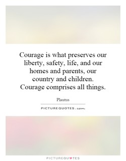 Courage is what preserves our 