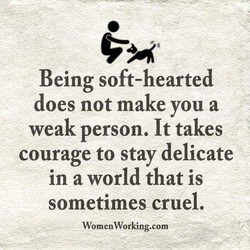 Being soft-hearted 