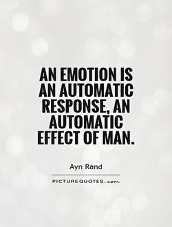 AN EMOTION IS AN AUTOMATIC RESPONSE, AN AUTOMATIC EFFECT OF MAN. Ayn Rand PICTURE QUOTES.