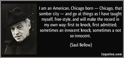 I am an American, Chicago born — Chicago, that 