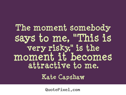 The moment somebody 