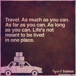 Travel. As much as you can. 