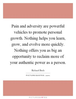 Pain and adversity are powerful 