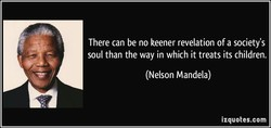 There can be no keener revelation of a society's 