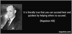 It is literally true that you can succeed best and 