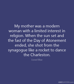 My mother was a modern 