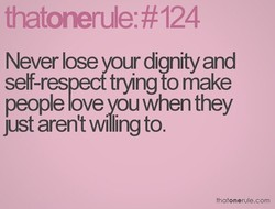 Never lose ur dignity and 