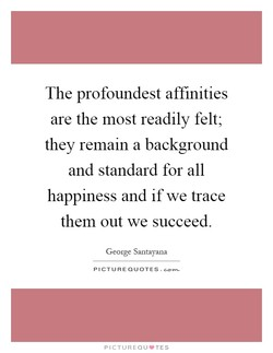 The profoundest affinities 