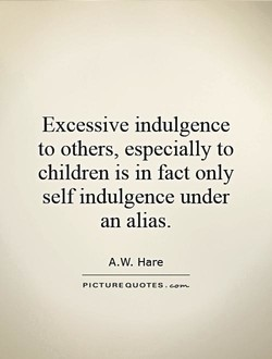 Excessive indulgence 