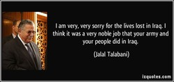 I am very, very sorry for the lives lost in Iraq. I 