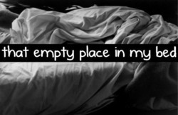 that empty place in my bed