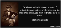 Cleanliness and order are not matters of 