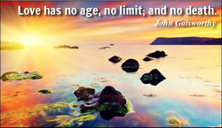 "Love has no age,no limit; and o eath"". 