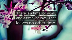 There is a time for work, 